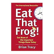 Eat That Frog! Get More of the Important Things Done - Today!