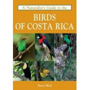 A Naturalist's Guide to the Birds of Costa Rica by Steve Bird