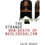 The Strange Non-death of Neo-liberalism by Colin Crouch