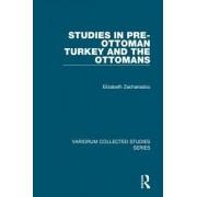 Studies in Pre-Ottoman Turkey and the Ottomans by Elizabeth Zachariadou