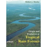 Origin and Evolution of Tropical Rain Forests by Robert J. Morley