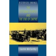 The Ottoman Peoples and the End of Empire by Justin McCarthy