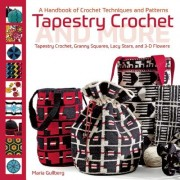 Tapestry Crochet and More: A Handbook of Crochet Techniques and Patterns