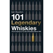 101 Legendary Whiskies You'Re Dying to Try but (Possibly) Never Will by Ian Buxton