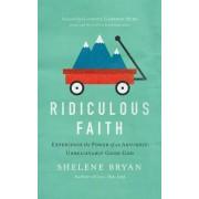 Ridiculous Faith: Experience the Power of an Absurdly, Unbelievably Good God