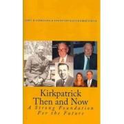 Kirkpatrick Then and Now by James D Kirkpatrick Ph D