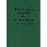 The Dynamics of Russian Politics by Barbara B. Green