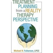 Treatment Planning from a Reality Therapy Perspective by Lpcc Michael H Fulkerson