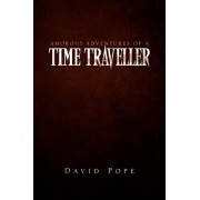 Amorous Adventures of a Time Traveller by David Pope