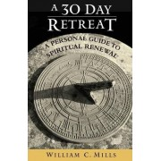 A 30 Day Retreat by William C. Mills