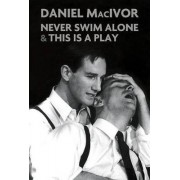 Never Swim Alone & This Is a Play by Daniel MacIvor