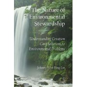 The Nature of Environmental Stewardship: Understanding Creation Care Solutions to Environmental Problems