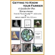 Getting to Know Your Farrier by Bryan S Farcus