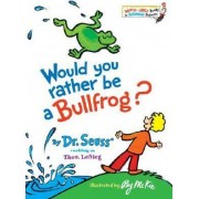 Would You Rather Be a Bullfrog? by Dr Seuss