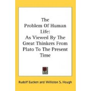 The Problem of Human Life by Rudolf Eucken