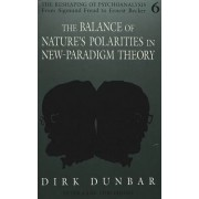 The Balance of Nature's Polarities in New-Paradigm Theory by Dirk Dunbar