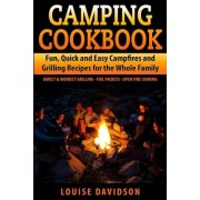Camping Cookbook Fun, Quick & Easy Campfire and Grilling Recipes for the Whole Family by Louise Davidson