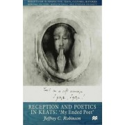 Reception and Poetics in Keats by Jeffrey C. Robinson