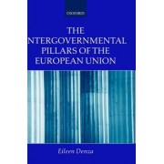 The Intergovernmental Pillars of the European Union by Eileen Denza