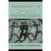 Philosophy of Sport:Critical Readings, Crucial Issues by M. Andrew Holowchak