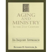 Aging & Ministry in the 21st Century by Jr Richard H Gentzler
