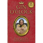Gin O'clock: Secret Diaries from Elizabeth Windsor, HRH @Queen_uk [of Twitter] by The Queen (of Twitter)