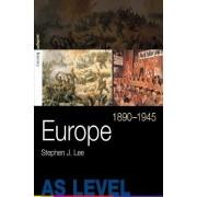 Europe, 1890 - 1945 by Stephen J. Lee