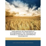 Influences of Geographic Environment, on the Basis of Ratzel's System of Anthropo-Geography by Ellen Churchill Semple