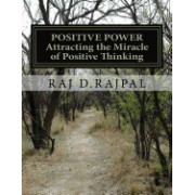 Positive Power: Achieving Your Goals and Dreams by Harnessing the Power of Positive Thinking