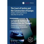 The Court of Justice and the Construction of Europe: Analyses and Perspectives on Sixty Years of Case-law / La Cour de Justice et la Construction de L'Europe: Analyses et Perspectives de Soixante Ans de Jurisprudence by Court of Justice of the European Un