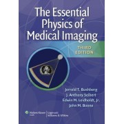 The Essential Physics of Medical Imaging by Jerrold T. Bushberg