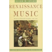 Allan W. Atlas Renaissance Music: Music in Western Europe, 1400-1600 (The Norton Introduction to Music History)