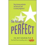 Pursuit of Perfect: Stop Chasing Perfection and Discover the True Path to Lasting Happiness (UK PB) by Tal Ben-Shahar