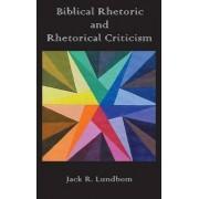 Biblical Rhetoric and Rhetorical Criticism by Jack R. Lundbom
