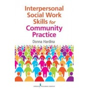 Interpersonal Social Work Skills for Community Practice by Donna Hardina