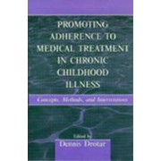 Promoting Adherence to Medical Treatment in Chronic Childhood Illness by Dennis Drotar