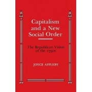 Capitalism and a New Social Order by Joyce Appleby