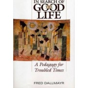 In Search of the Good Life by Fred R. Dallmayr