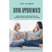 Divine Appointments: Spontaneous Conversations on Matters of the Heart, Soul, and Mind