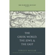 Rome, the Greek World, and the East: Greek World, the Jews, and the East v. 3 by Fergus Millar