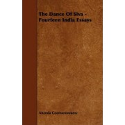 The Dance Of Siva - Fourteen India Essays by Ananda Coomaraswamy