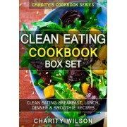 Clean Eating Cookbook Box Set: Clean Eating Breakfast, Lunch, Dinner & Smoothie Recipes