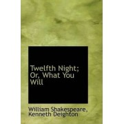 Twelfth Night; Or, What You Will by Kenneth Deighton William Shakespeare
