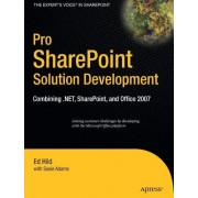 Pro Sharepoint Solution Development: Combining.Net, Sharepoint And Office 2007
