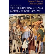 The Foundations of Early Modern Europe, 1460-1559 by Eugene F. Rice