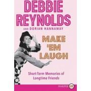 Make 'em Laugh Large Print: Short-term Memories Of Longtime Friends by Debbie Reynolds
