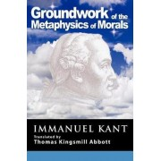 Grounding for the Metaphysics of Morals by Immanuel Kant