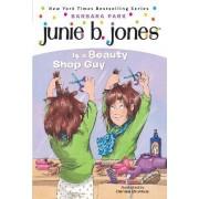 Junie B. Jones is a Beauty Shop Guy by Barbara Park