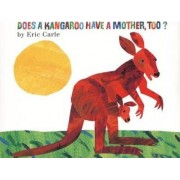 Does Kangaroo Have a Mother Too? by Eric Carle