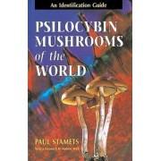 Psilocybin Mushrooms of the World by Paul Stamets